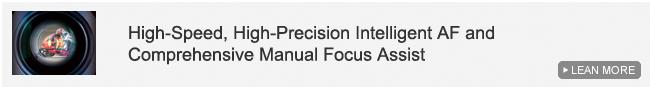 High-Speed, High-Precision Intelligent AF and Comprehensive Manual Focus Assist